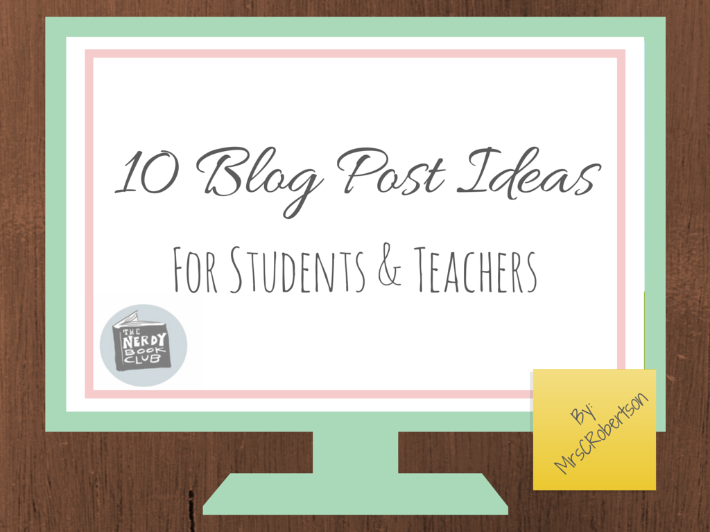 Top 10 Blog Post Ideas for Students (and Teachers!) by Casey Robertson